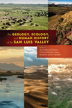 The Geology, Ecology, and Human History of the San Luis Valley