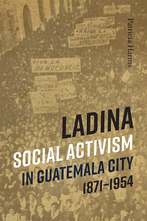 Ladina Social Activism in Guatemala City, 1871-1954