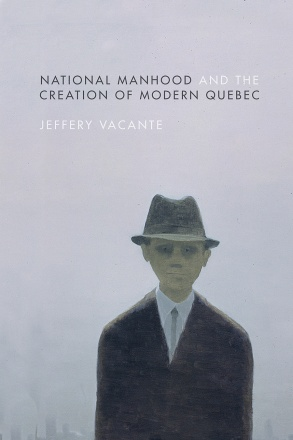National Manhood and the Creation of Modern Quebec
