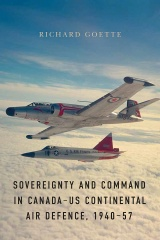 Sovereignty and Command in Canada–US Continental Air Defence, 1940–57